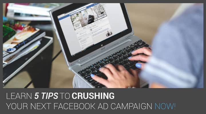 5 tips to crushing your next Facebook Ad campaign